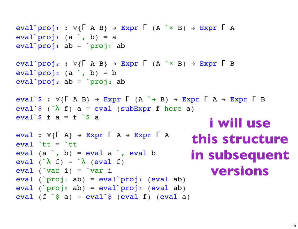 eval`proj₁ : ∀{Γ A B} ! Expr Γ (A `× B) ! Expr ...