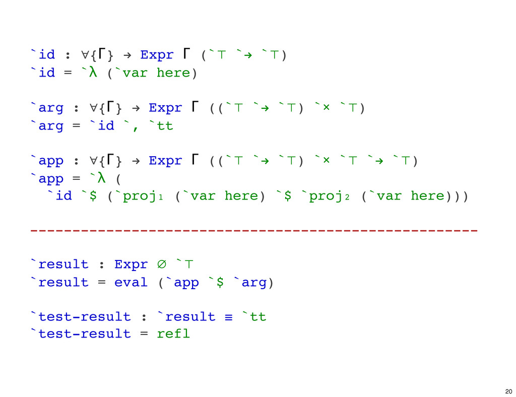 `id : ∀{Γ} ! Expr Γ (`⊤ `! `⊤) `id = `λ (`var h...