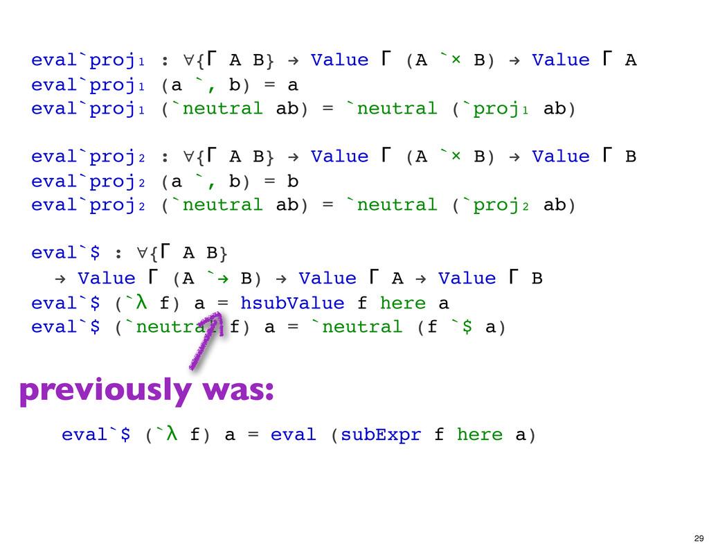eval`proj₁ : ∀{Γ A B} ! Value Γ (A `× B) ! Valu...