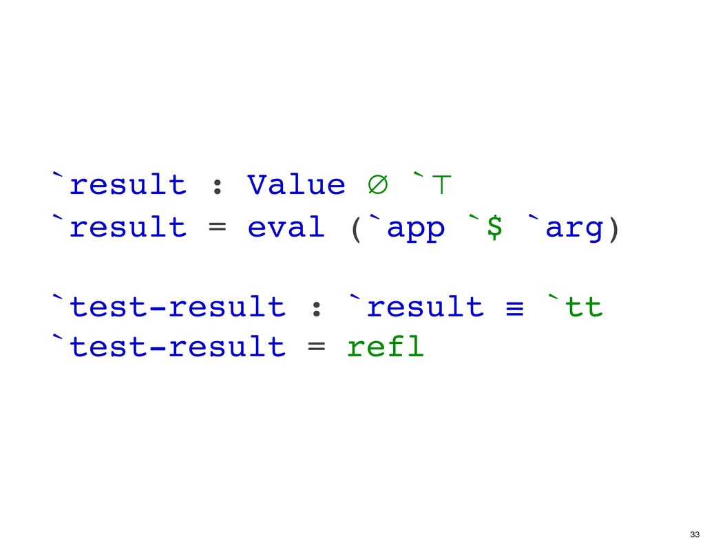 `result : Value ∅ `⊤ `result = eval (`app `$ `a...