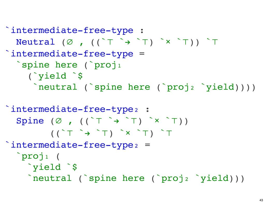 `intermediate-free-type : Neutral (∅ , ((`⊤ `! ...