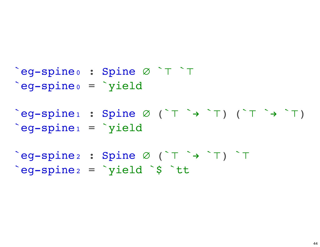 `eg-spine₀ : Spine ∅ `⊤ `⊤ `eg-spine₀ = `yield ...
