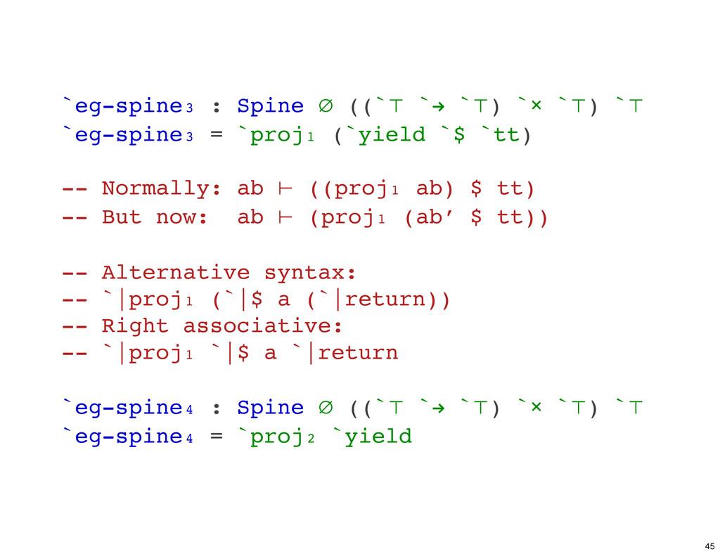 `eg-spine₃ : Spine ∅ ((`⊤ `! `⊤) `× `⊤) `⊤ `eg-...