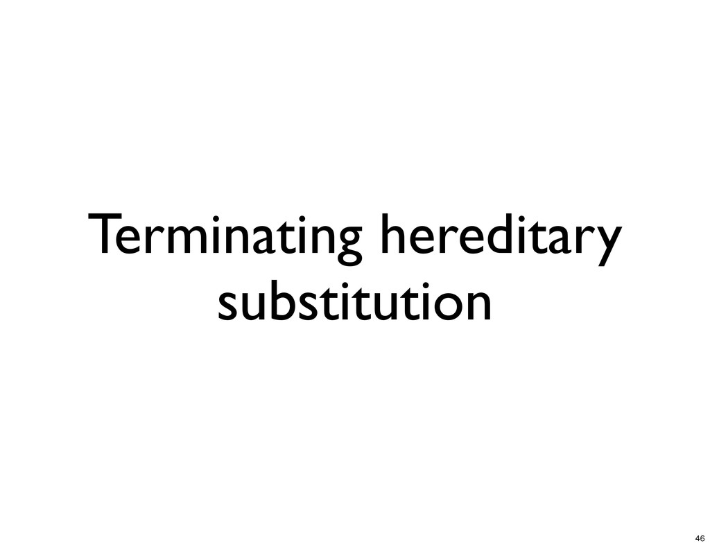Terminating hereditary substitution 46