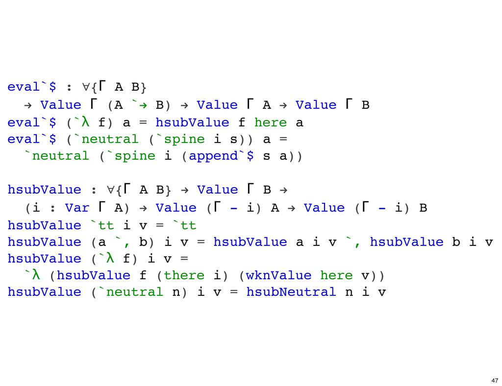 eval`$ : ∀{Γ A B} ! Value Γ (A `! B) ! Value Γ ...