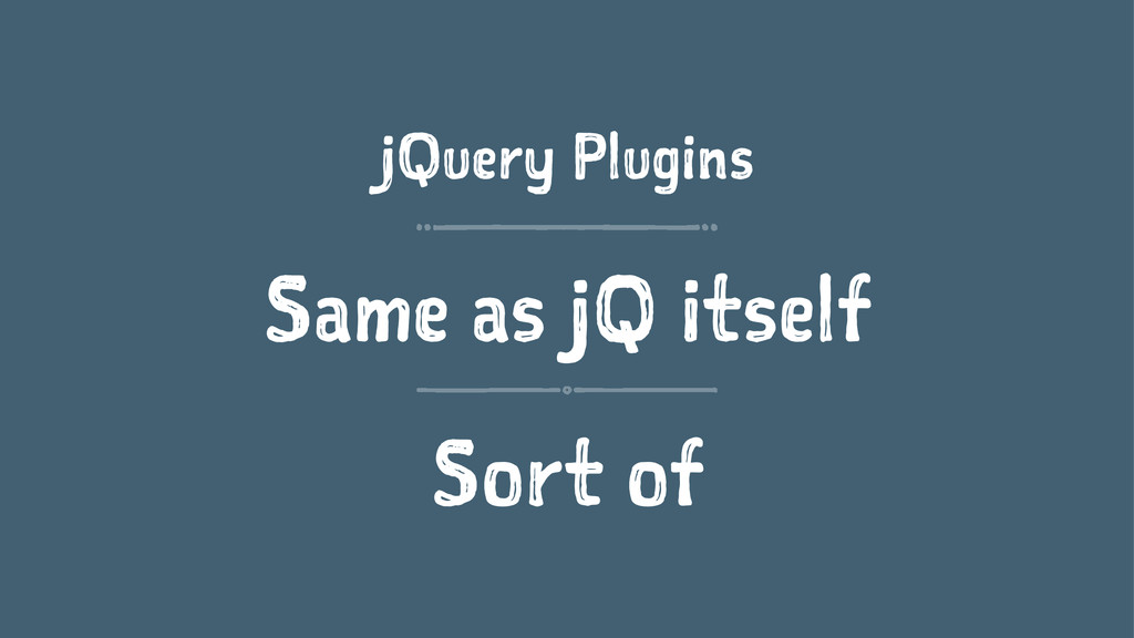 jQuery Plugins Same as jQ itself Sort of