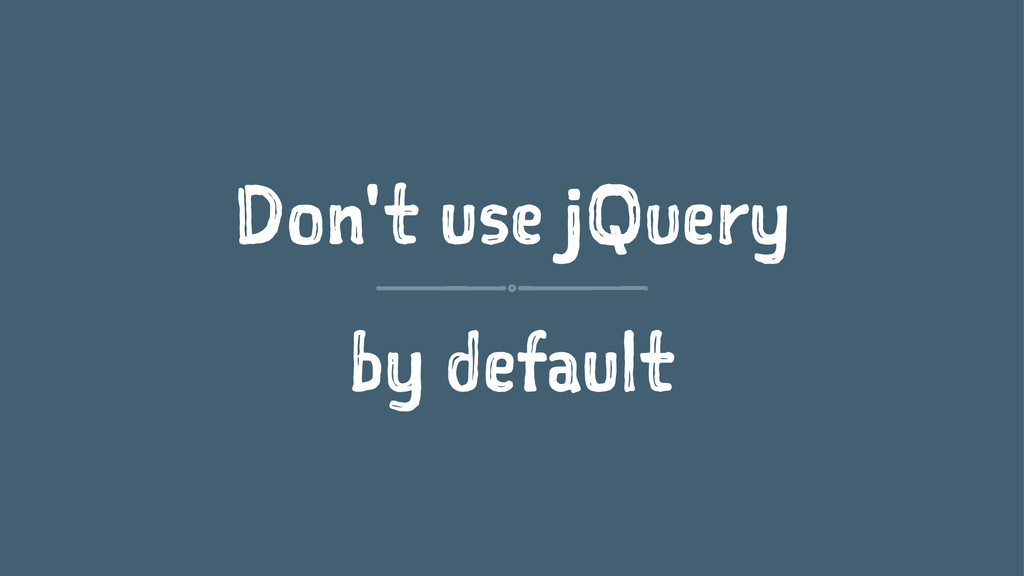 Don't use jQuery by default