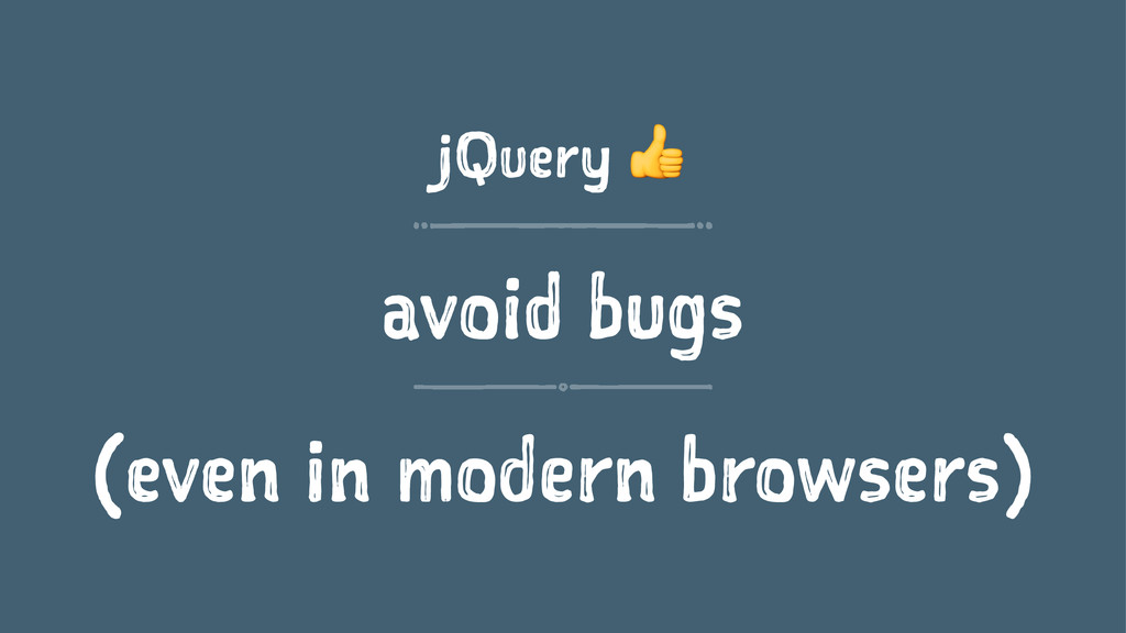 jQuery ! avoid bugs (even in modern browsers)