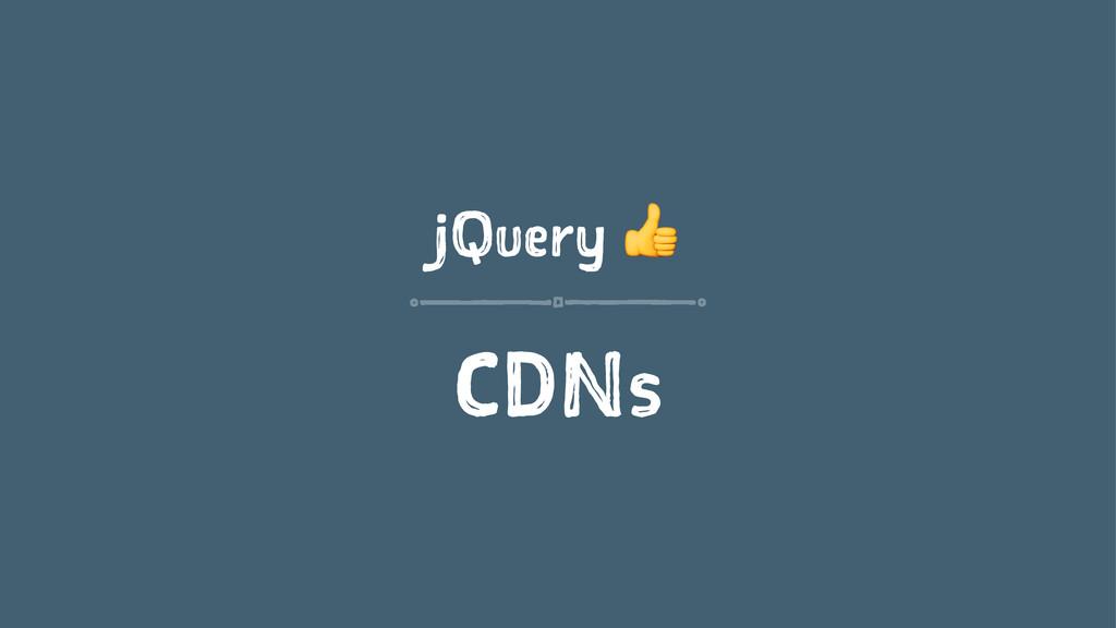 jQuery ! CDNs