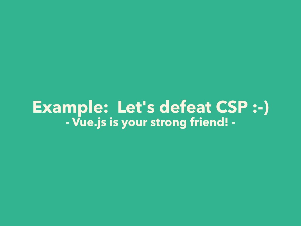 Example: Let's defeat CSP :-) - Vue.js is your ...