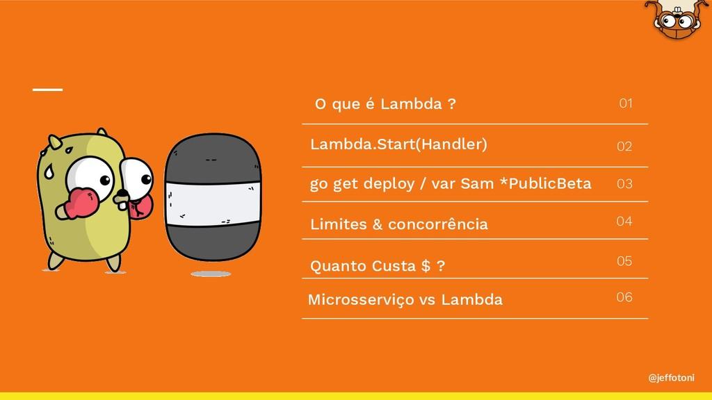 @jeffotoni O que é Lambda ? Lambda.Start(Handle...
