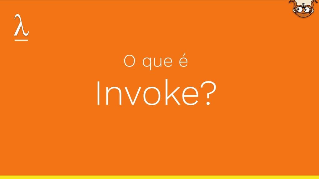 O que é Invoke?