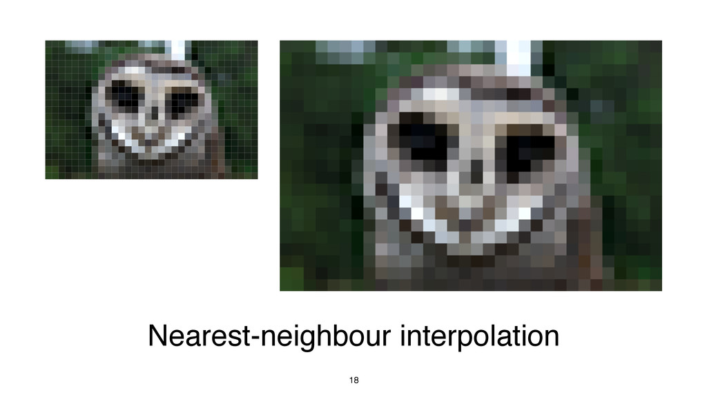 18 Nearest-neighbour interpolation