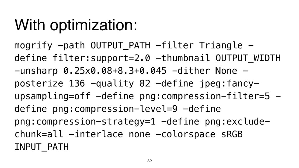 32 mogrify -path OUTPUT_PATH -filter Triangle -...