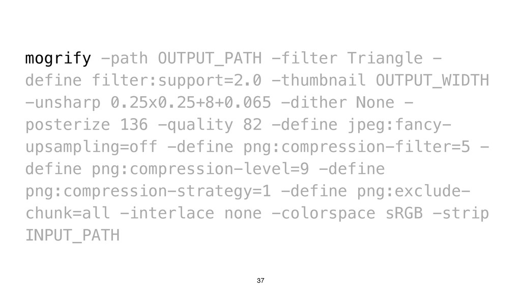 37 mogrify -path OUTPUT_PATH -filter Triangle -...