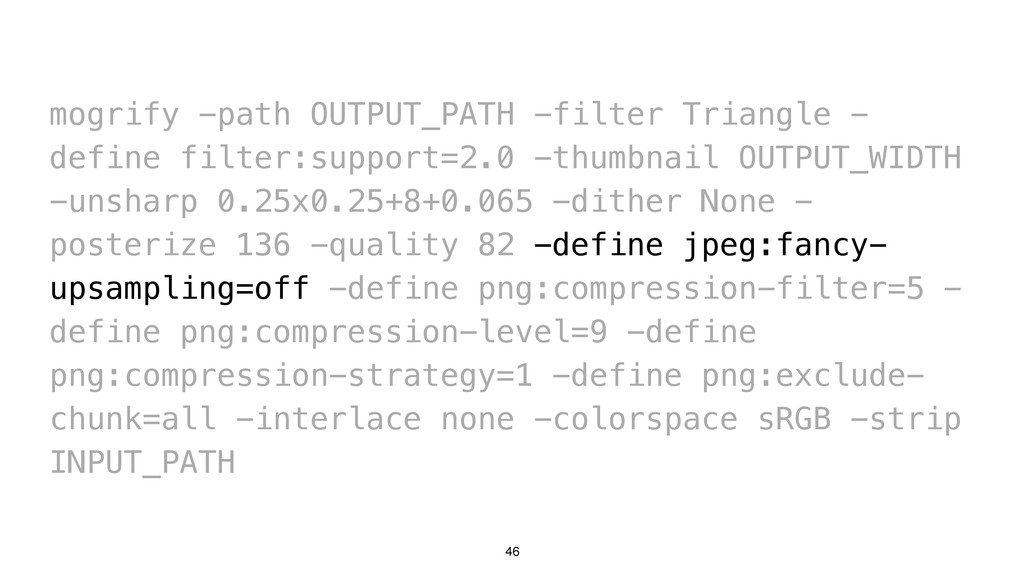 46 mogrify -path OUTPUT_PATH -filter Triangle -...