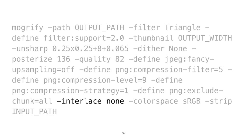 69 mogrify -path OUTPUT_PATH -filter Triangle -...