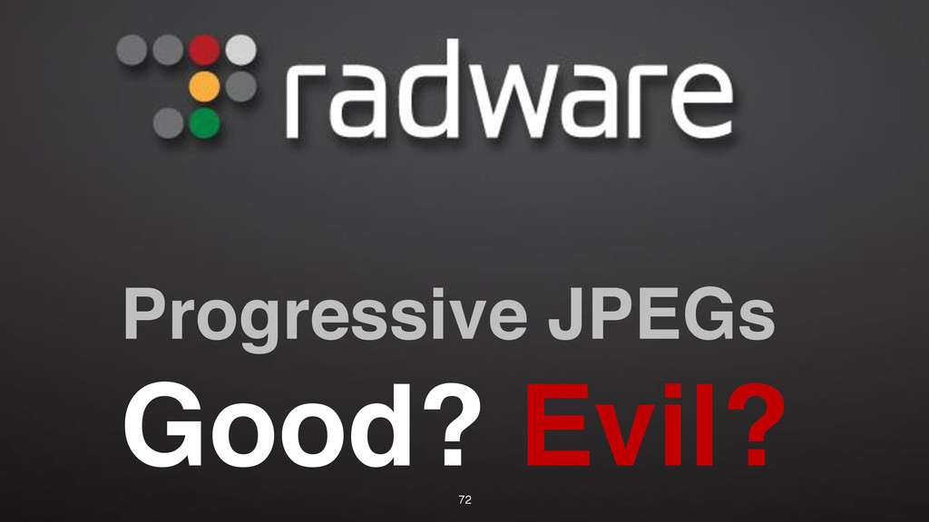 Progressive JPEGs Good? Evil? 72
