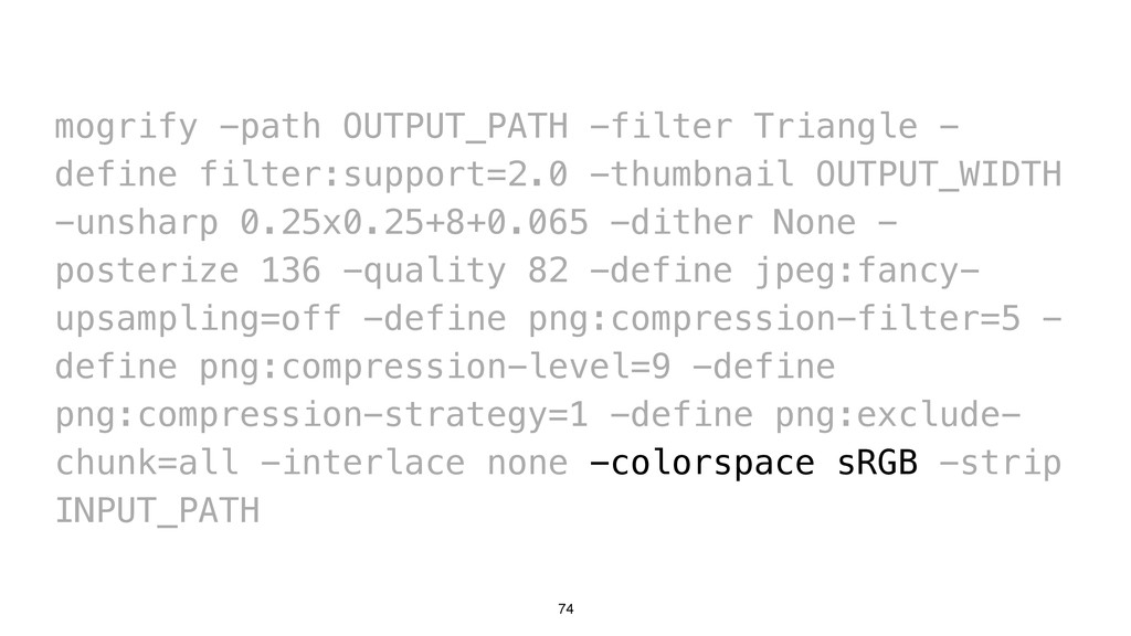 74 mogrify -path OUTPUT_PATH -filter Triangle -...