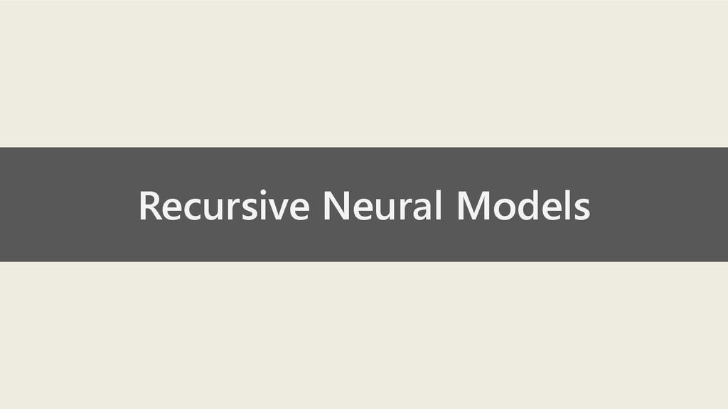 Recursive Neural Models