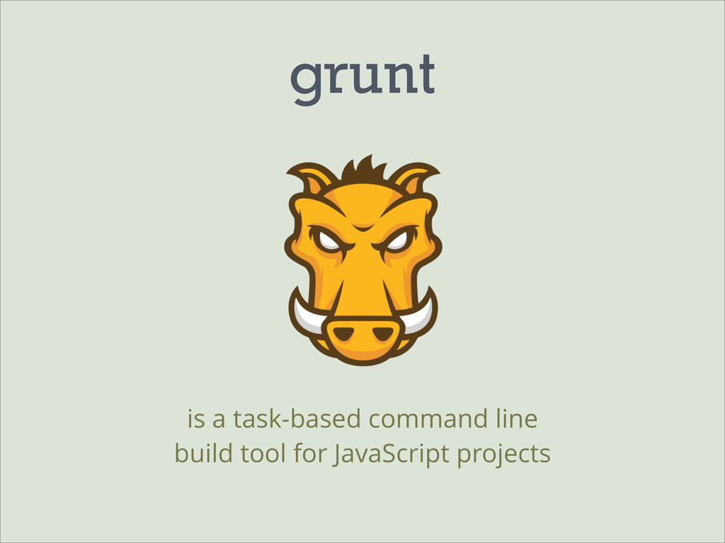grunt is a task-based command line build tool f...