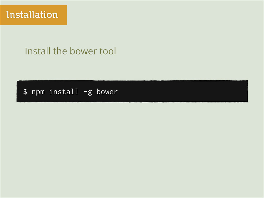 Installation $ npm install -g bower Install the...
