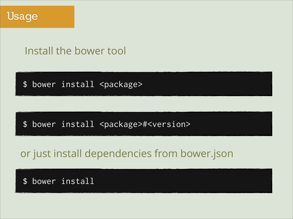 Usage $ bower install <package> Install the bow...