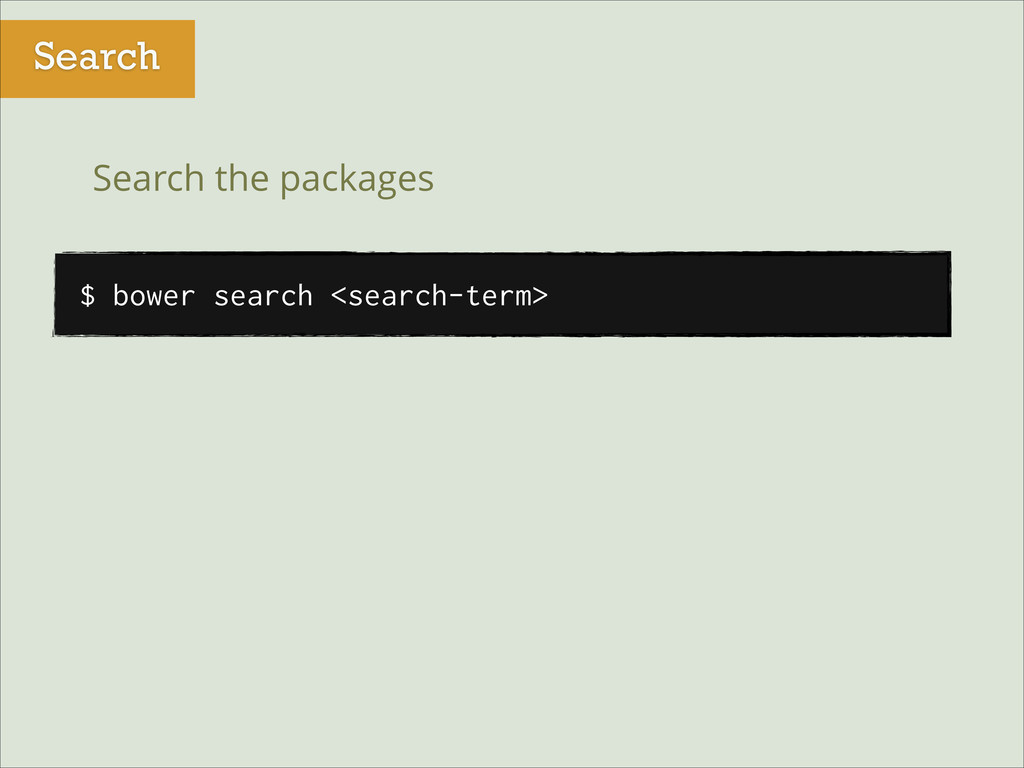 Search $ bower search <search-term> Search the ...