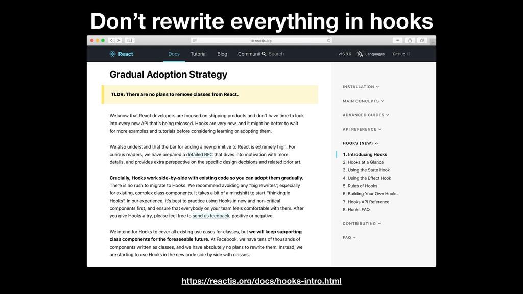 https://reactjs.org/docs/hooks-intro.html Don't...