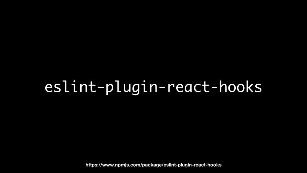 eslint-plugin-react-hooks https://www.npmjs.com...
