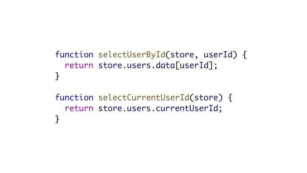 function selectUserById(store, userId) { return...
