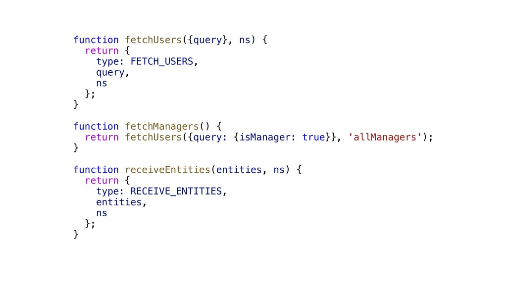 function fetchUsers({query}, ns) { return { typ...