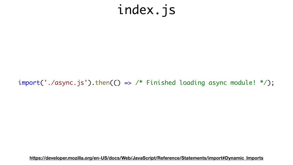 import('./async.js').then(() => /* Finished loa...