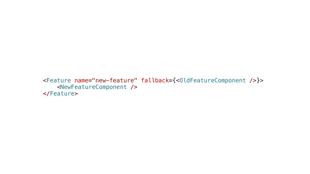 "<Feature name=""new-feature"" fallback={<OldFeatu..."