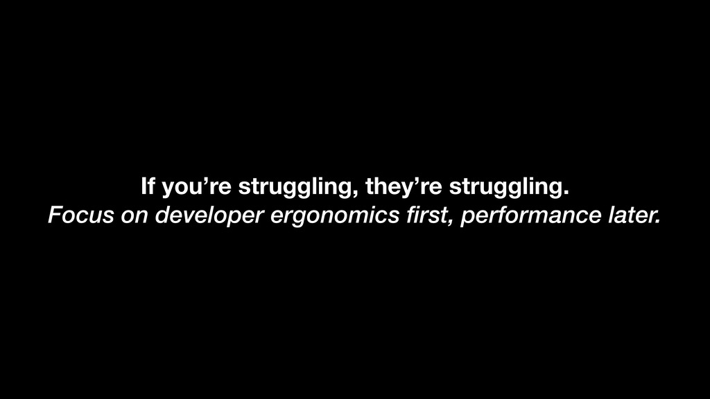 If you're struggling, they're struggling. Focus...