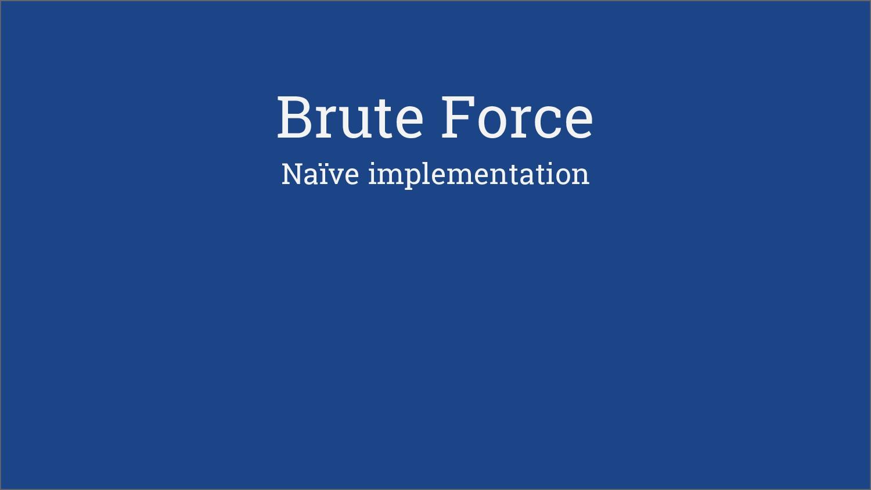 Brute Force Naïve implementation