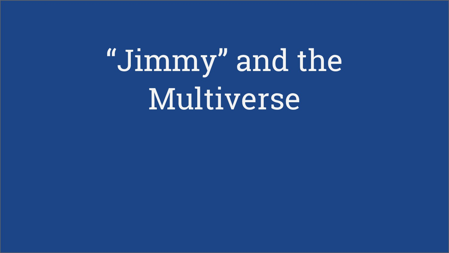"""""""Jimmy"""" and the Multiverse"""