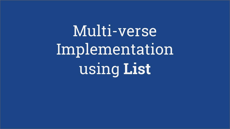 Multi-verse Implementation using List