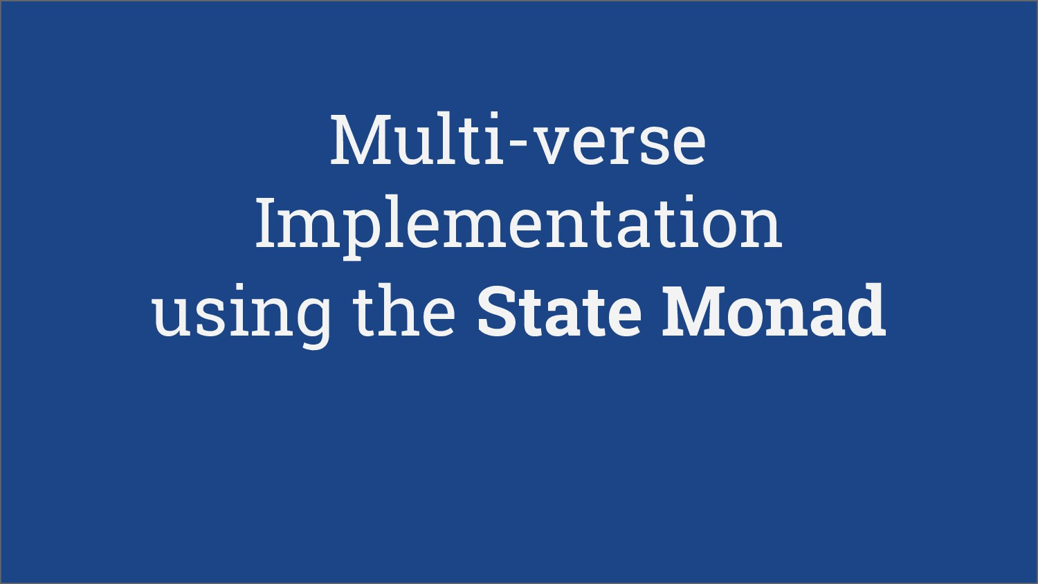 Multi-verse Implementation using the State Monad