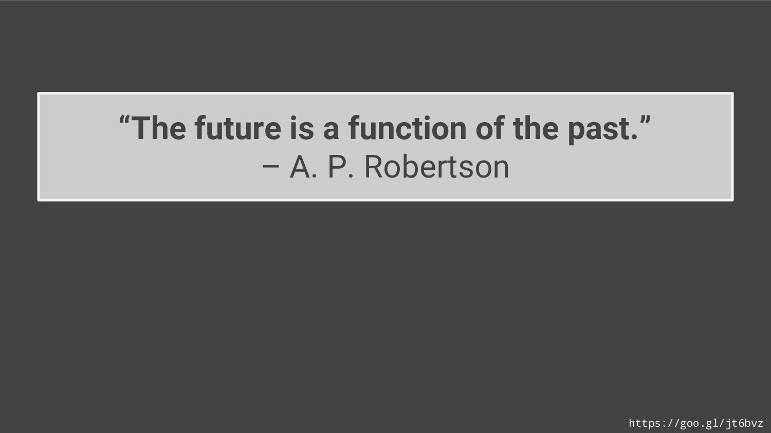"""""""The future is a function of the past."""" – A. P...."""