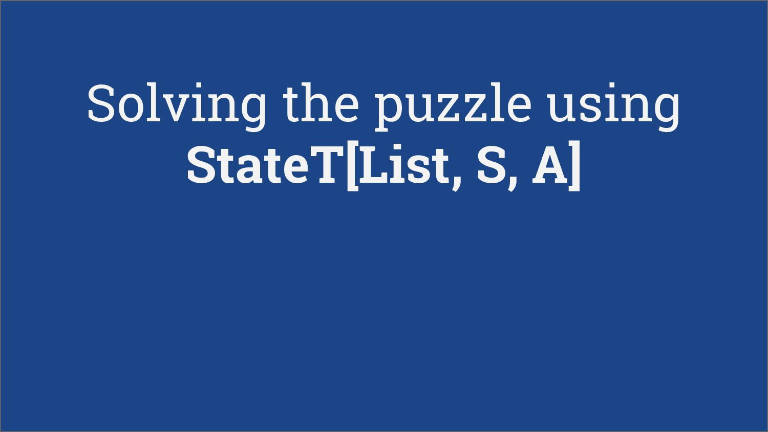 Solving the puzzle using StateT[List, S, A]