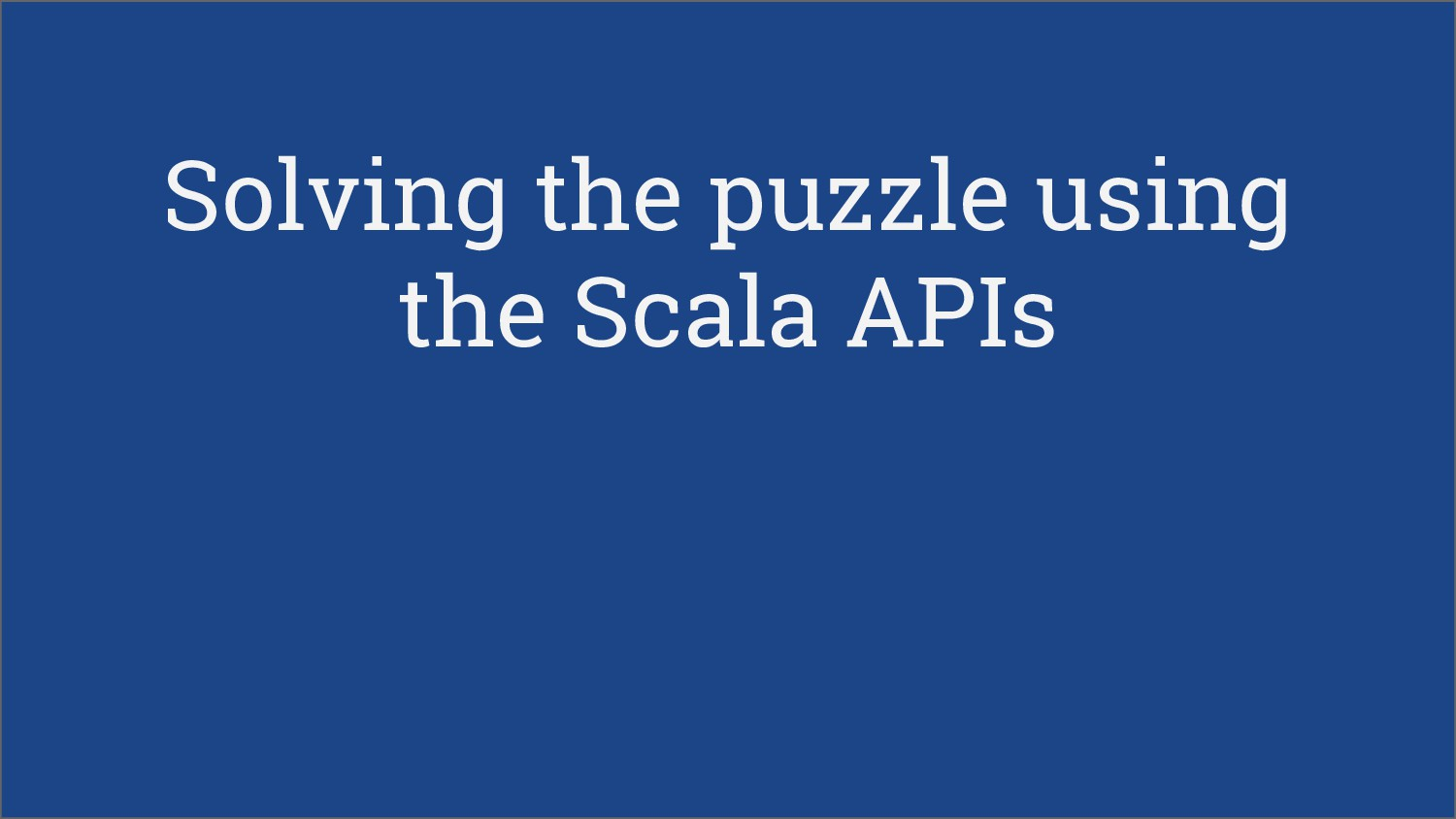 Solving the puzzle using the Scala APIs