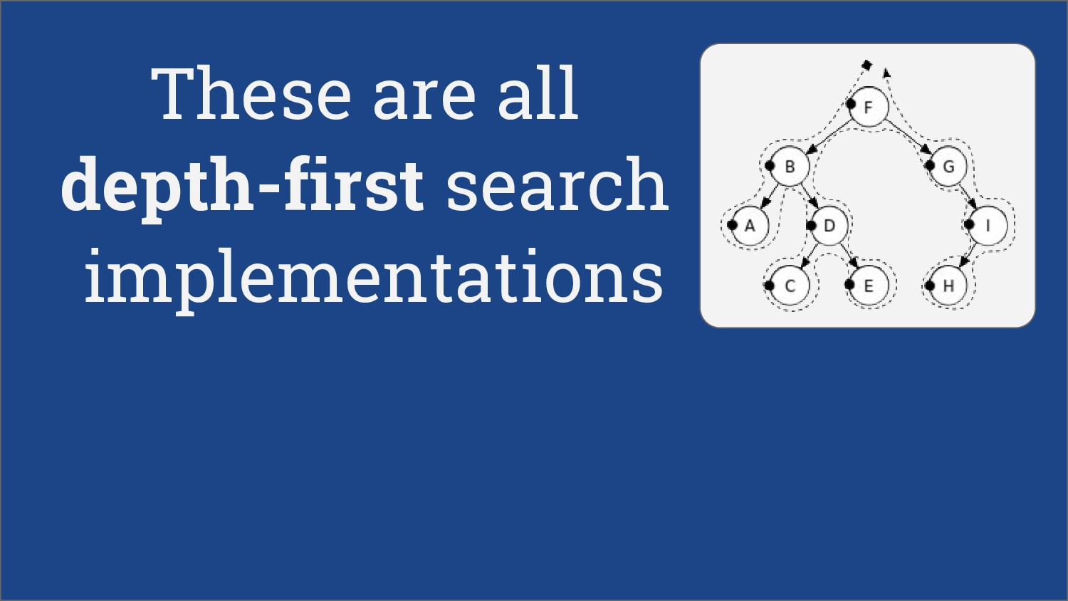 These are all depth-first search implementations