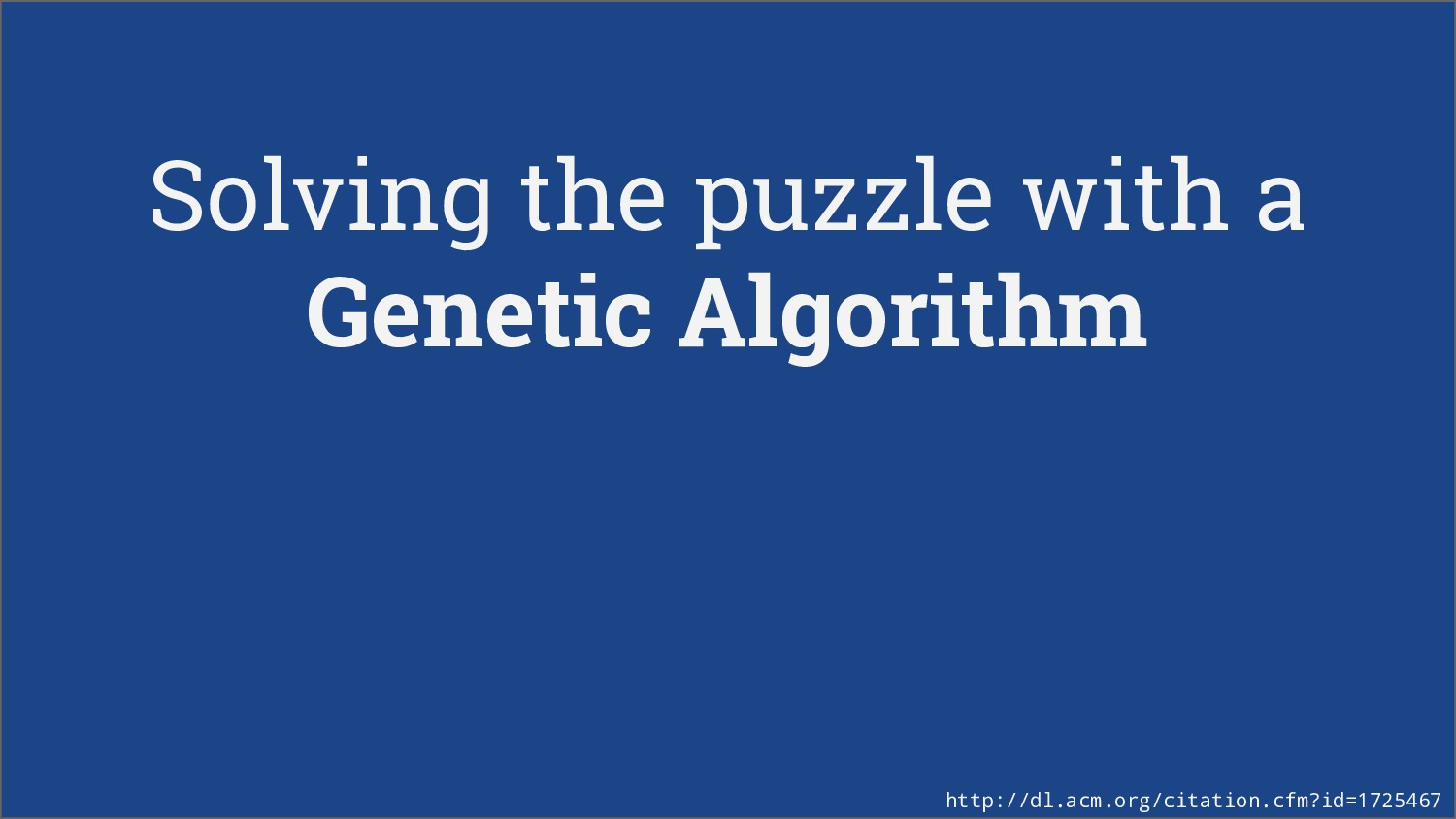 Solving the puzzle with a Genetic Algorithm htt...