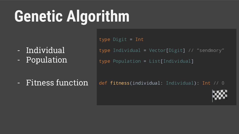 Genetic Algorithm type Digit = Int type Individ...