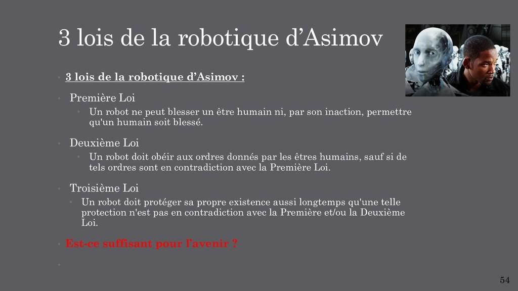 • 3 lois de la robotique d'Asimov : • Première ...