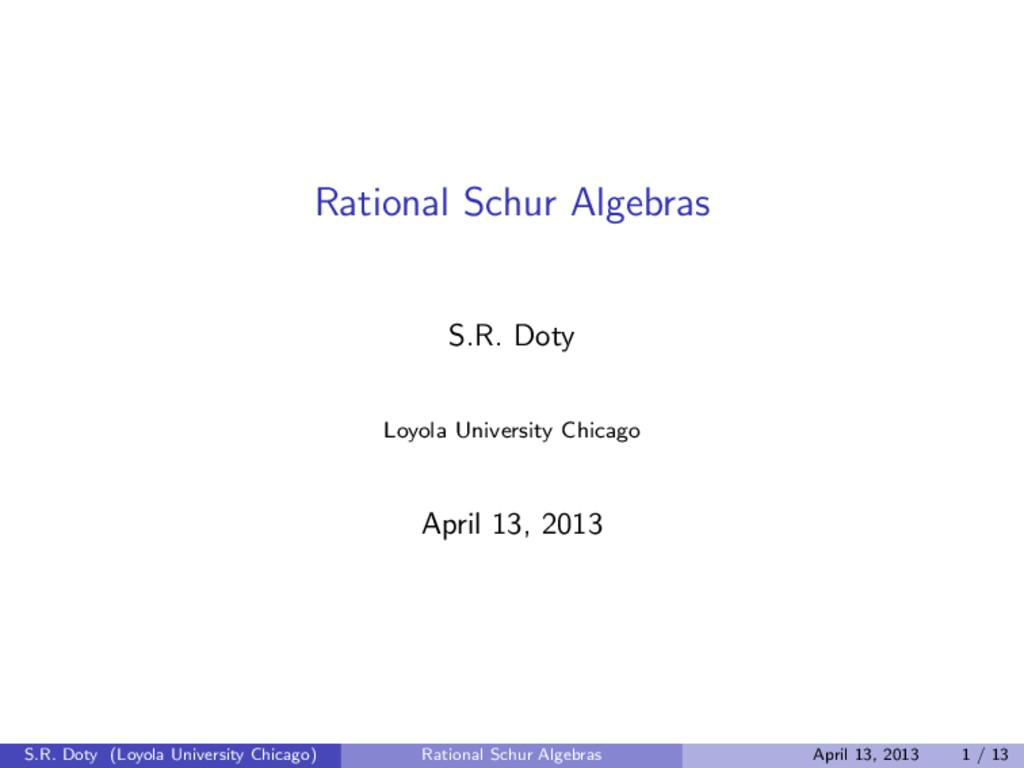 Rational Schur Algebras S.R. Doty Loyola Univer...