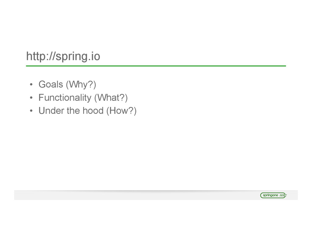 http://spring.io • Goals (Why?) • Functionality...