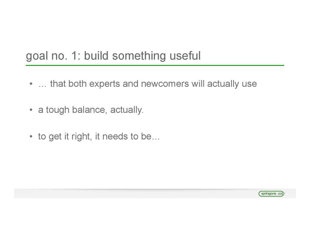 goal no. 1: build something useful • … that bot...