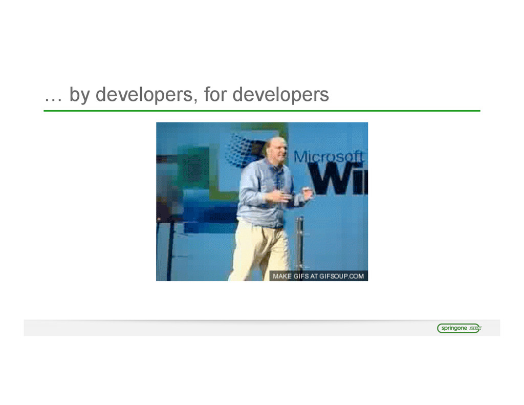 … by developers, for developers